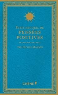 Nicole Masson - Petit recueil de pensées postives.