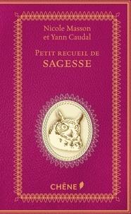 Nicole Masson et Yann Caudal - Petit recueil de sagesse.
