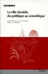 Nicole Mathieu et Yves Guermond - La ville durable, du politique au scientifique.