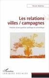 Nicole Mathieu - Les relations villes / campagnes - Histoire d'une question politique et scientifique.
