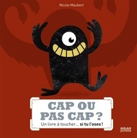 Nicole Maubert - Cap ou pas cap ? - Un livre à toucher... si tu l'oses !.