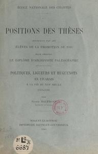 Nicole Maufront et  Ecole nationale des Chartes - Politiques, ligueurs et huguenots en Vivarais à la fin du XVIe siècle, 1574-1600 - Positions des thèses soutenues par les élèves de la promotion de 1943 pour obtenir le diplôme d'archiviste-paléographe.