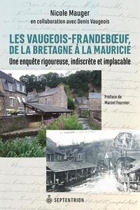 Nicole Mauger et Denis Vaugeois - Vaugeois-Frandeboeuf de la Bretagne à la Mauricie (Les) - Une enquête rigoureuse, indiscrète et implacable.