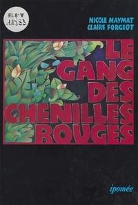 Nicole Maymat et Claire Forgeot - Le gang des chenilles rouges.