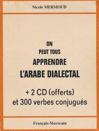 Nicole Mermoud - On peut tous apprendre l'arabe dialectal - Français-Marocain; Avec 2 CD offerts et 300 verbes conjugués.