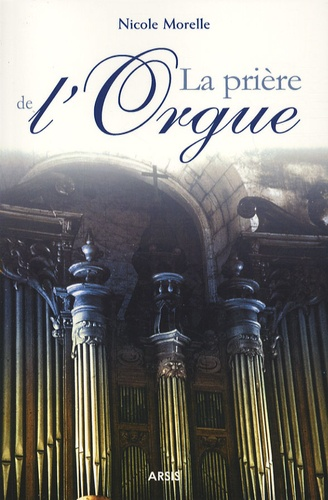 Nicole Morelle - La prière de l'orgue. 1 CD audio