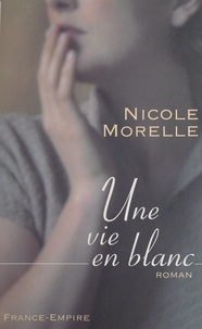 Nicole Morelle - Une vie en blanc.