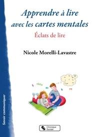 Apprendre à lire avec les cartes mentales- Eclats de Lire - Nicole Morelli-Lavastre |
