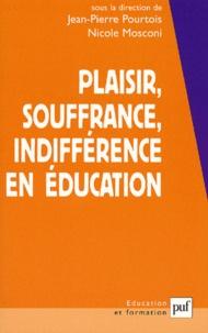 Nicole Mosconi et Jean-Pierre Pourtois - Plaisir, souffrance, indifférence en éducation.