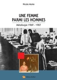 Nicole Motte - Une femme parmi les hommes - Métallurgie 1969-1987.