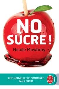 Nicole Mowbray - No sucre ! - Une nouvelle vie commence (sans sucre).