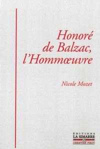 Nicole Mozet - Honoré de Balzac, l'Hommoeuvre.