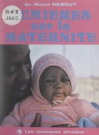 Nicole Nebout et R. Guibert - Lumières sur la maternité.