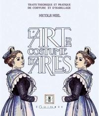Nicole Niel - L'art du costume d'Arles - Traité théorique et pratique de coiffure et d'habillage.