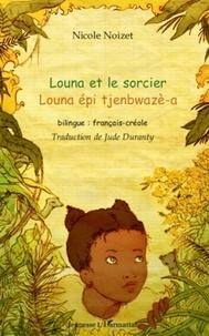 Nicole Noizet - Louna et le sorcier - Bilingue français-créole.