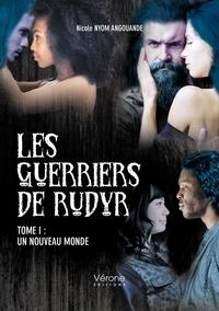 Nicole Nyom Angouande - Les guerriers de Rudyr Tome 1 : Un nouveau monde.