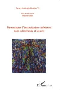Nicole Ollier - Cahiers de Caraïbe Plurielle N° 3 : Dynamiques d'émancipation caribéenne dans la littérature et les arts.