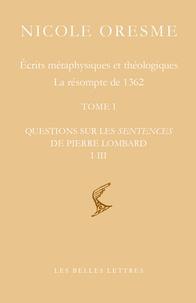 Nicole Oresme - Ecrits métaphysiques et théologiques - Questions sur les sentences de Pierre Lombard. Pack en 2 volumes : Tome 1, Questions I-III ; Tome 2, Questions IV-X.