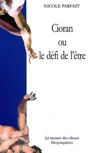 Nicole Parfait - Cioran ou le défi de l'être.