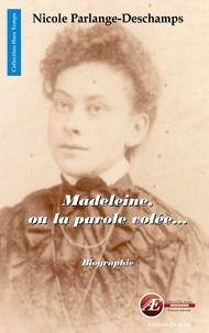 Nicole Parlange-Deschamps - Madeleine, ou la parole volée - Biographie inédite.
