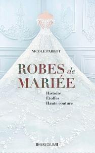Nicole Parrot - Robe d'un jour, rêve d'une vie - Robes de mariées d'hier et d'aujourd'hui.