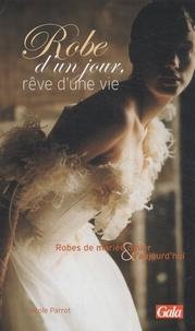 Nicole Parrot - Robe d'un jour, rêve d'une vie - Robes de mariée d'hier et d'aujourd'hui.