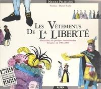 Nicole Pellegrin et Daniel Roche - Les Vêtements de la liberté : abécédaire des pratiques vestimentaires françaises de 1780 à 1800.