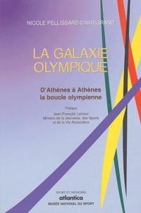 Nicole Pellissard-Darrigrand - La galaxie olympique - D'Athènes à Athènes, la boucle olympienne (1896-2004).