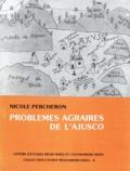 Nicole Percheron - Problèmes agraires de l'Ajusco - Sept communautés agraires de banlieue de Mexico (xvie-xxe siècles).