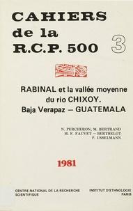 Nicole Percheron et Michel Bertrand - Rabinal et la vallée moyenne du Rio Chixoy. Vol. 3 - Baja Verapaz, Guatemala.