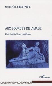Nicole Péruisset-Fache - Aux sources de l'image - Petit traité d' iconopoïétique.