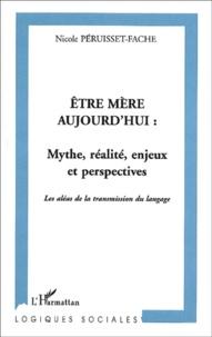 Nicole Péruisset-Fache - Etre mère aujourd'hui : mythe, réalité, enjeux et perspectives. - Les aléas de la transmission du langage.