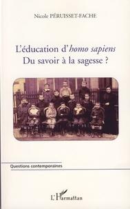 Nicole Péruisset-Fache - L'éducation d'homo sapiens - Du savoir à la sagesse ?.
