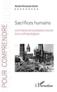 Nicole Péruisset-Fache - Sacrifices humains - Une histoire de la prédation sociale.