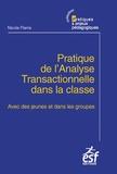 Nicole Pierre - Pratique de l'analyse transactionnelle dans la classe - Avec des jeunes et dans les groupes.