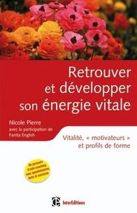 Nicole Pierre et Fanita English - Retrouver et développer son énergie vitale - Vitalité, «motivateurs» et profils de forme.