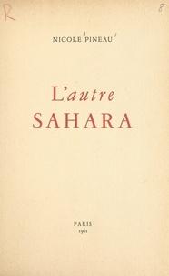 Nicole Pineau - L'autre Sahara.