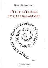 Nicole Piquet-Legall - Pluie d'encre et calligrammes.