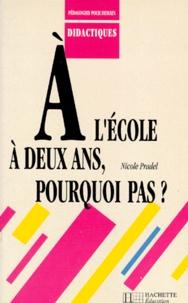 Nicole Pradel - A L'ECOLE A DEUX ANS, POURQUOI PAS ?.