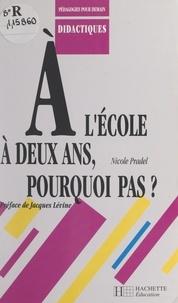 Nicole Pradel et Jacques Lévine - À l'école à deux ans, pourquoi pas ?.