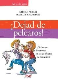 Nicole Prieur et Isabelle Gravillon - ¡Dejad de pelearos! ¿Debemos intervenir en los conflictos de los niños?.