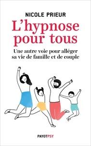 Nicole Prieur - L'hypnose pour tous - Une autre voie pour alléger sa vie de famille et de couple.