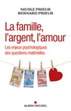Nicole Prieur et Bernard Prieur - La famille, l'argent, l'amour - Les enjeux psychologiques des questions matérielles.
