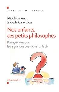 Nicole Prieur et Isabelle Gravillon - Nos enfants, ces petits philosophes.
