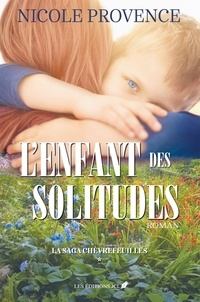 Nicole Provence - La saga Chèvrefeuilles  : La saga Chèvrefeuilles T.1 - L'enfant de solitudes.