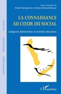 Nicole Ramognino et Ariane Richard-Bossez - La connaissance au coeur du social - Catégories élémentaires et activités éducatives.
