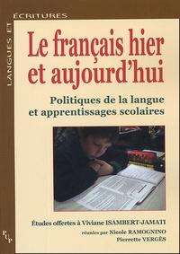 Nicole Ramognino et Pierrette Vergès - Le Français hier et aujourd'hui - Politiques de la langue et apprentissage scolaire.