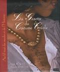 Nicole Réache et Michelle Gargar - La Gazette du costume créole - Aux fils tissés des modes et de l'Histoire.