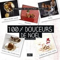 Nicole Renaud - 100 % douceurs de Noël - 50 recettes délicieusement inratables !.