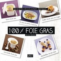 Nicole Renaud - 100 % foie gras - 50 recettes délicieusement inratables !.